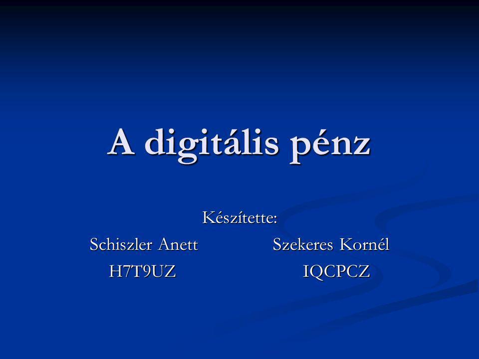 A digitális pénz Készítette: Schiszler Anett Szekeres Kornél H7T9UZ IQCPCZ