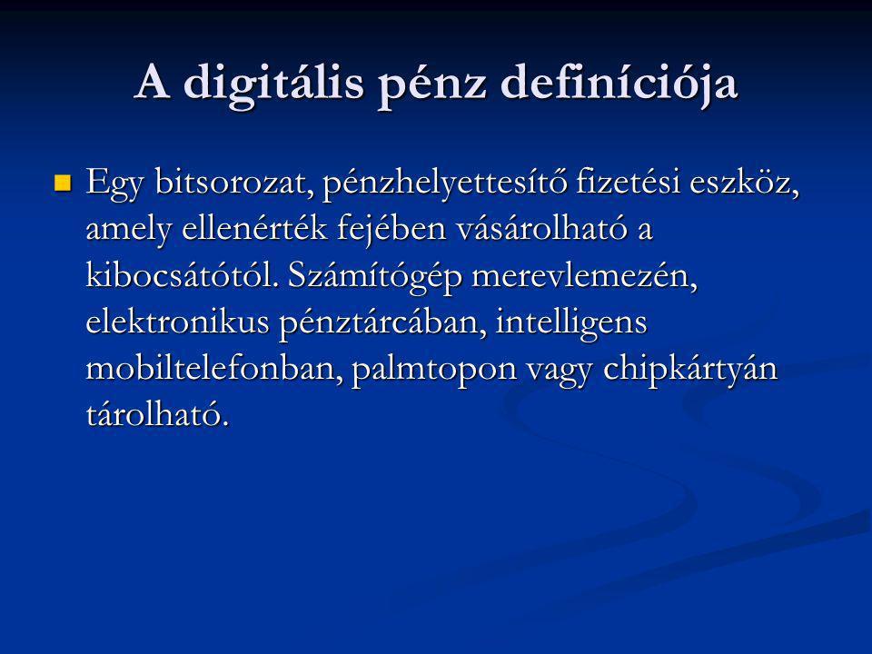 A digitális pénz definíciója  Egy bitsorozat, pénzhelyettesítő fizetési eszköz, amely ellenérték fejében vásárolható a kibocsátótól. Számítógép merev