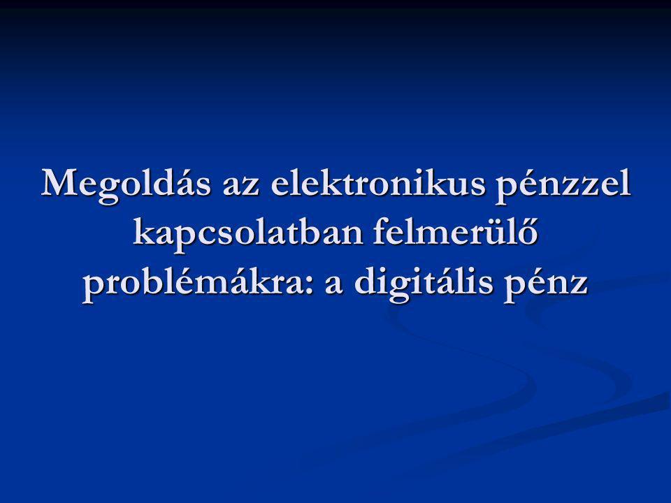 Megoldás az elektronikus pénzzel kapcsolatban felmerülő problémákra: a digitális pénz