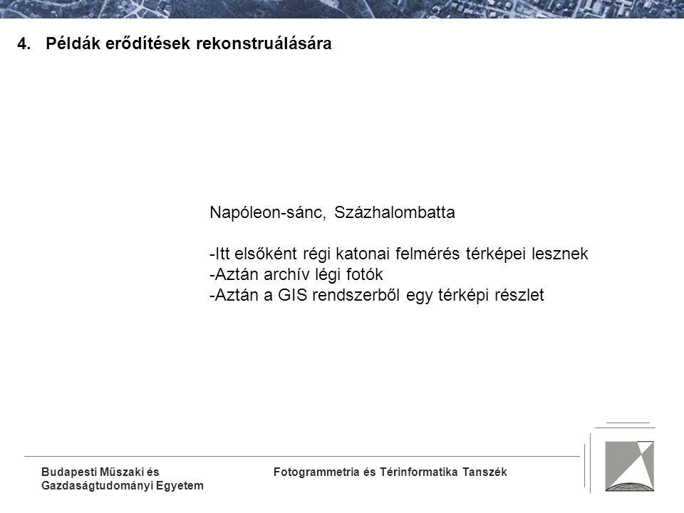 Fotogrammetria és Térinformatika TanszékBudapesti Műszaki és Gazdaságtudományi Egyetem 4. Példák erődítések rekonstruálására Napóleon-sánc, Százhalomb