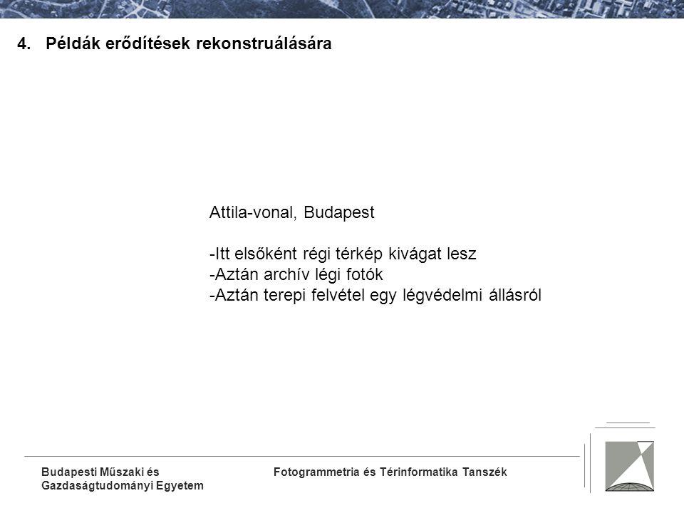 Fotogrammetria és Térinformatika TanszékBudapesti Műszaki és Gazdaságtudományi Egyetem 4. Példák erődítések rekonstruálására Attila-vonal, Budapest -I