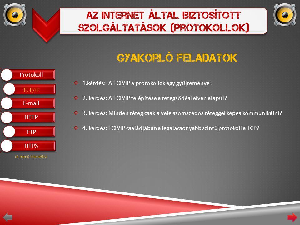 Az Internet Által Biztosított Szolgáltatások (Protokollok) Gyakorló feladatok  1.kérdés: A TCP/IP a protokollok egy gyűjteménye.