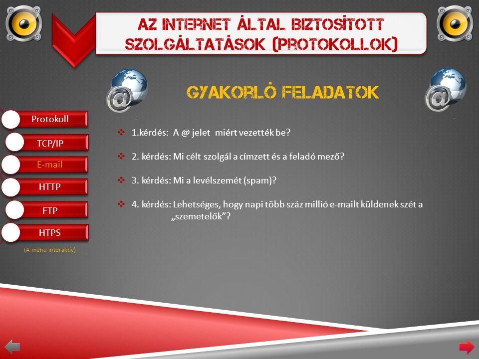 Az Internet Által Biztosított Szolgáltatások (Protokollok) Gyakorló feladatok  1.kérdés: A @ jelet miért vezették be.
