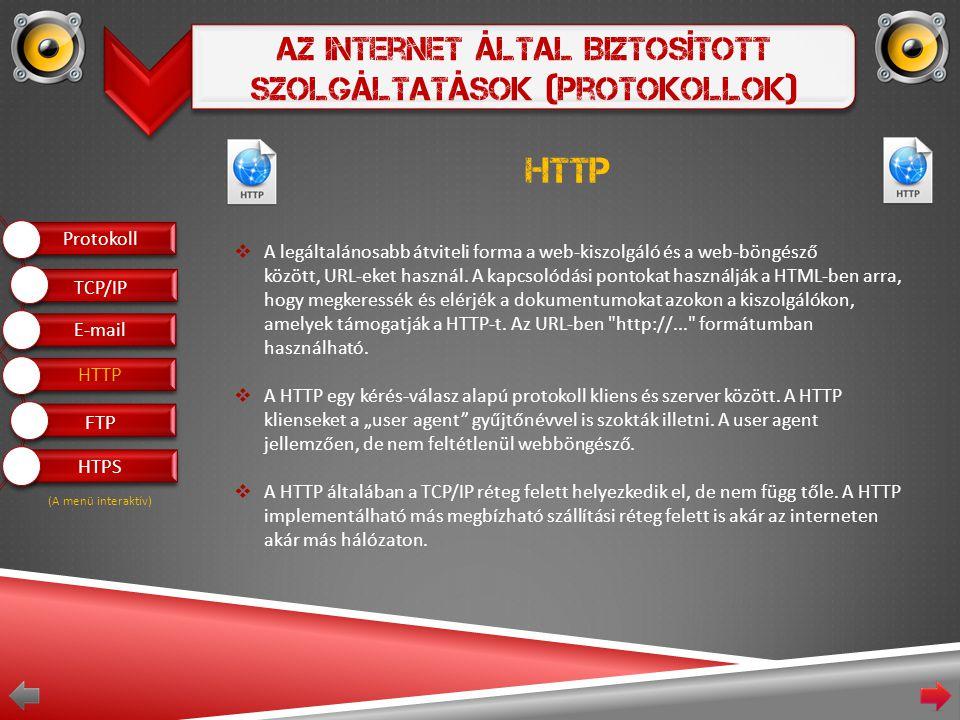 Az Internet Által Biztosított Szolgáltatások (Protokollok) HTTP  A legáltalánosabb átviteli forma a web-kiszolgáló és a web-böngésző között, URL-eket használ.