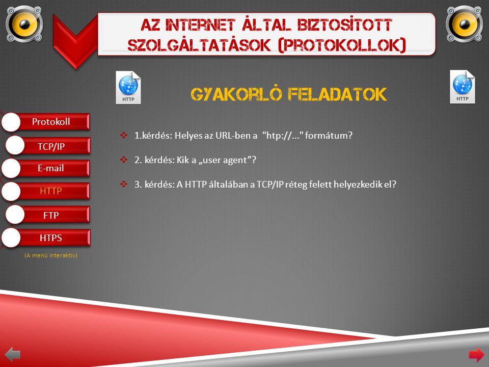 Az Internet Által Biztosított Szolgáltatások (Protokollok) Gyakorló feladatok  1.kérdés: Helyes az URL-ben a htp://... formátum.