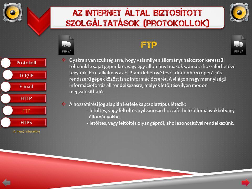 Az Internet Által Biztosított Szolgáltatások (Protokollok) FTP  Gyakran van szükség arra, hogy valamilyen állományt hálózaton keresztül töltsünk le saját gépünkre, vagy egy állományt mások számára hozzáférhetővé tegyünk.