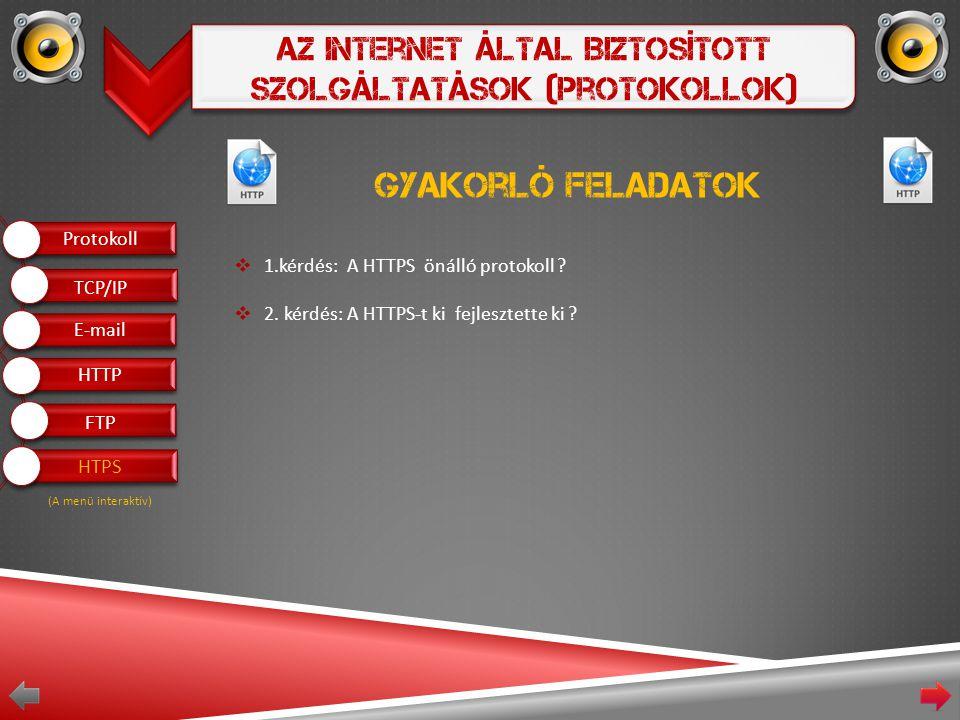 Az Internet Által Biztosított Szolgáltatások (Protokollok) Gyakorló feladatok  1.kérdés: A HTTPS önálló protokoll .