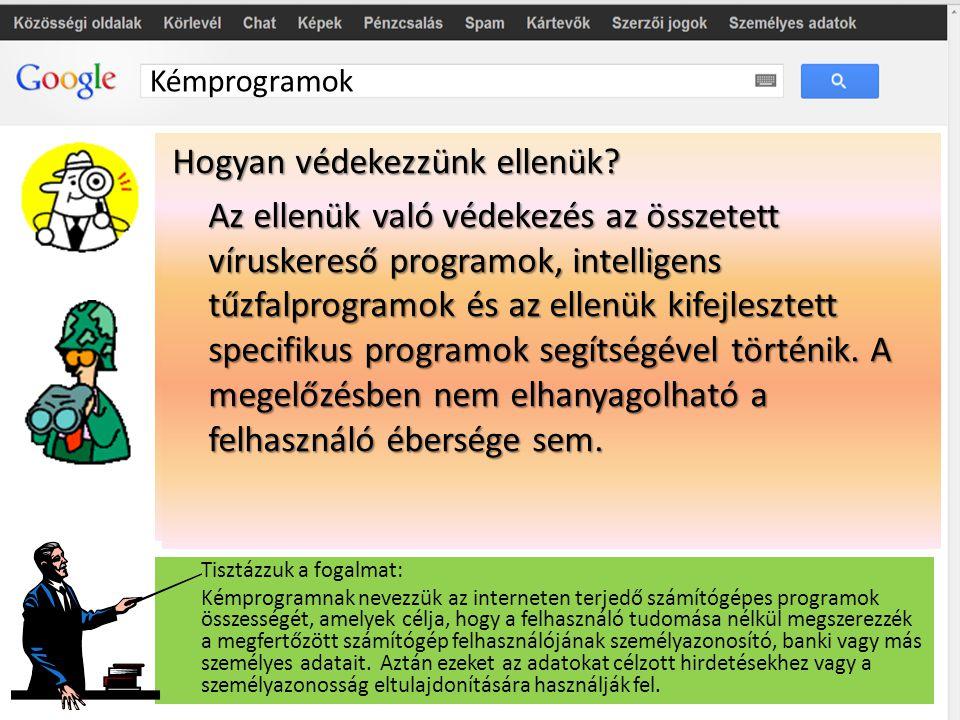Kémprogramok Mi a céljuk? A megszerzett információkat általában bűncselekmények elkövetésére használják fel, mások nevében kötött szerződések és más k