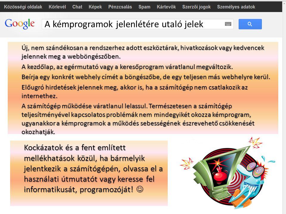 A kémprogramok jelenlétére utaló jelek Új, nem szándékosan a rendszerhez adott eszköztárak, hivatkozások vagy kedvencek jelennek meg a webböngészőben.