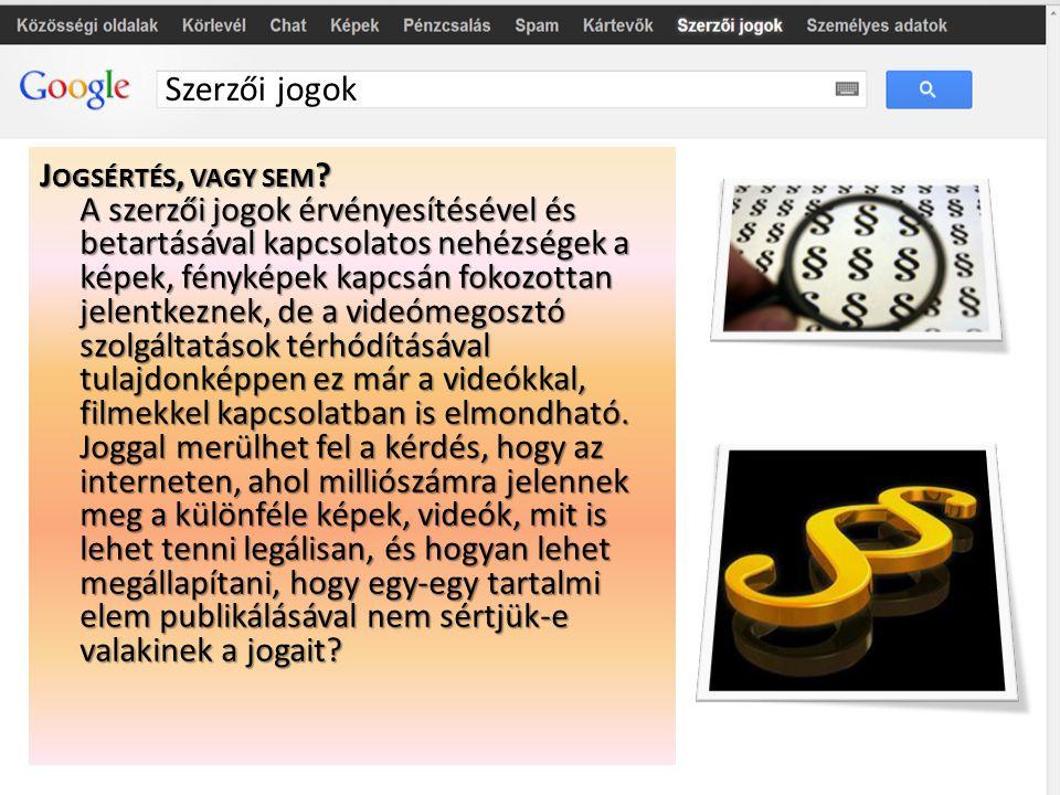 Szerzői jogok B EVEZETÉS : A szerzői jogok érvényesítése és betartatása a mai webes világunkban korántsem könnyű feladat. A magyar weboldalak kapcsán