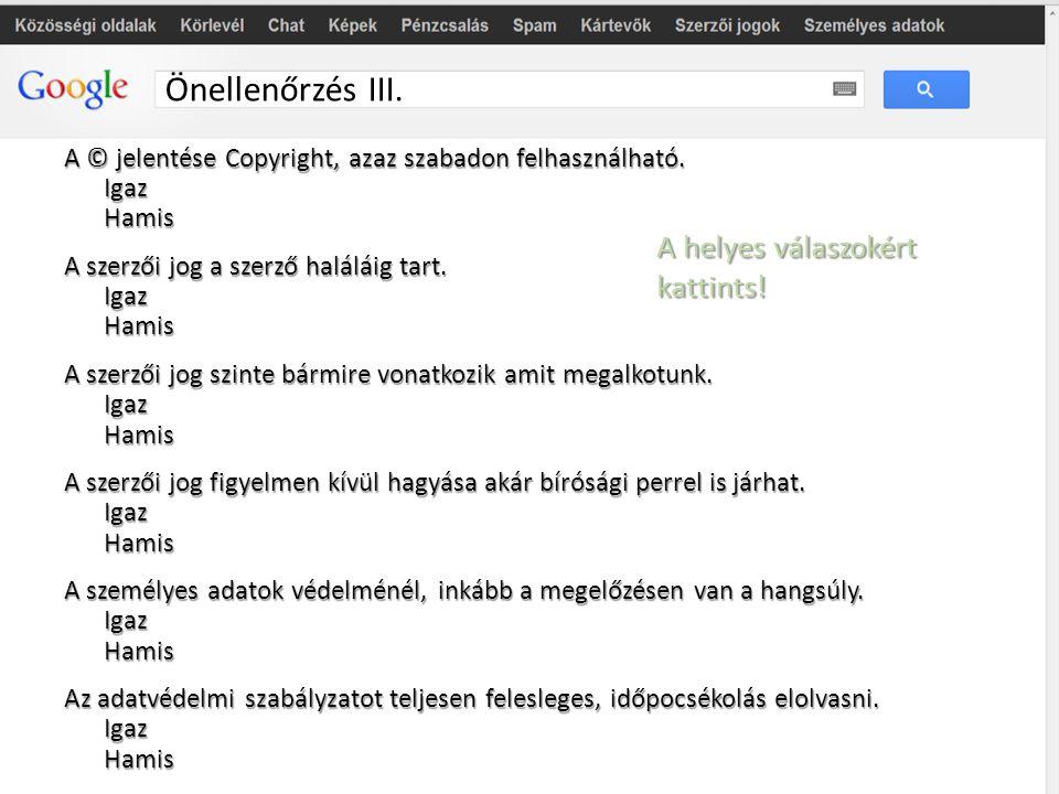 Önellenőrzés III. A © jelentése Copyright, azaz szabadon felhasználható. IgazHamis A szerzői jog a szerző haláláig tart. IgazHamis A szerzői jog szint