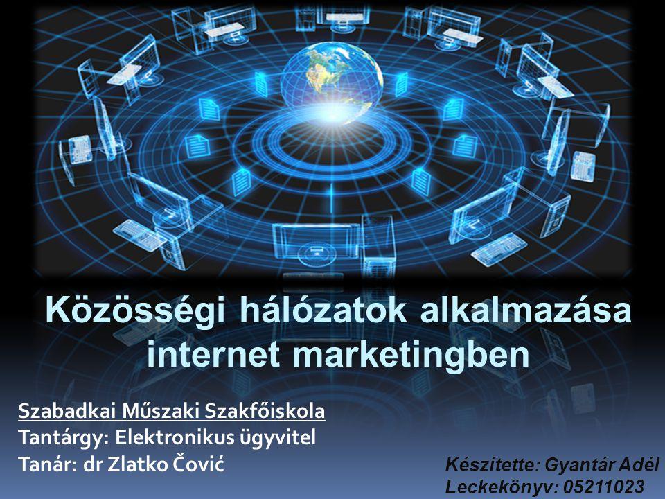 Közösségi hálózatok alkalmazása internet marketingben Készítette: Gyantár Adél Leckekönyv: 05211023 Szabadkai Műszaki Szakfőiskola Tantárgy: Elektronikus ügyvitel Tanár: dr Zlatko Čović