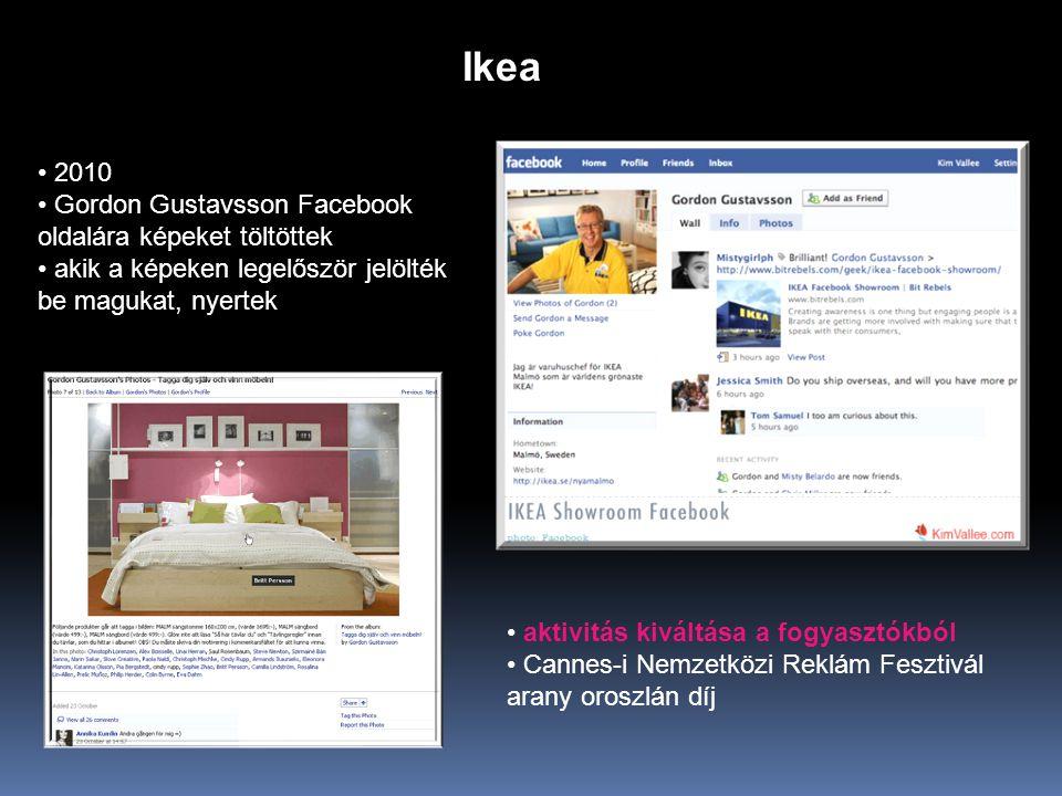 Ikea • 2010 • Gordon Gustavsson Facebook oldalára képeket töltöttek • akik a képeken legelőször jelölték be magukat, nyertek • aktivitás kiváltása a fogyasztókból • Cannes-i Nemzetközi Reklám Fesztivál arany oroszlán díj