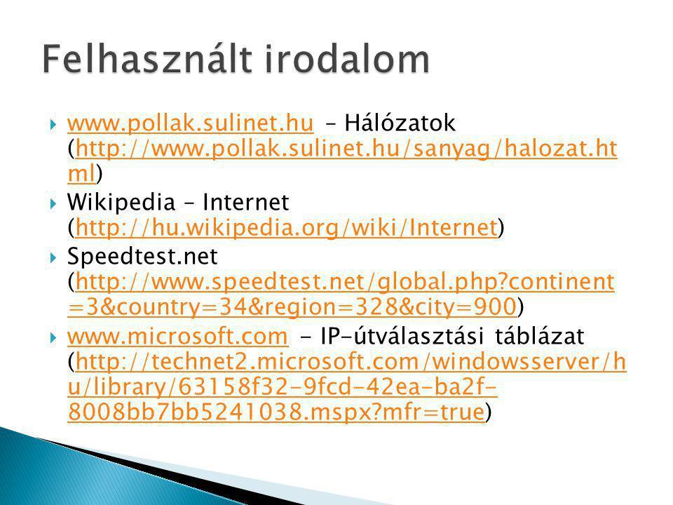  www.pollak.sulinet.hu – Hálózatok (http://www.pollak.sulinet.hu/sanyag/halozat.ht ml) www.pollak.sulinet.huhttp://www.pollak.sulinet.hu/sanyag/haloz