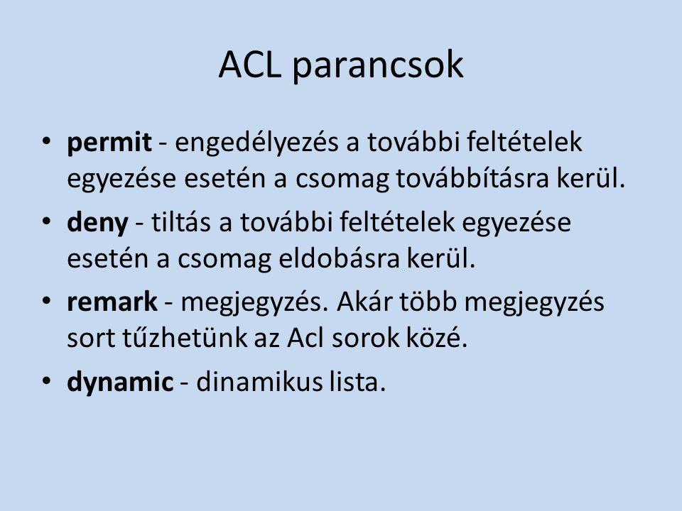 ACL parancsok • permit - engedélyezés a további feltételek egyezése esetén a csomag továbbításra kerül. • deny - tiltás a további feltételek egyezése