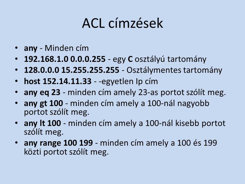 ACL címzések • any - Minden cím • 192.168.1.0 0.0.0.255 - egy C osztályú tartomány • 128.0.0.0 15.255.255.255 - Osztálymentes tartomány • host 152.14.