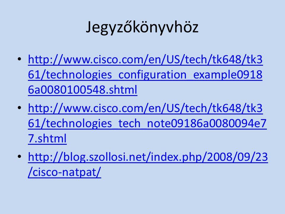 Jegyzőkönyvhöz • http://www.cisco.com/en/US/tech/tk648/tk3 61/technologies_configuration_example0918 6a0080100548.shtml http://www.cisco.com/en/US/tec