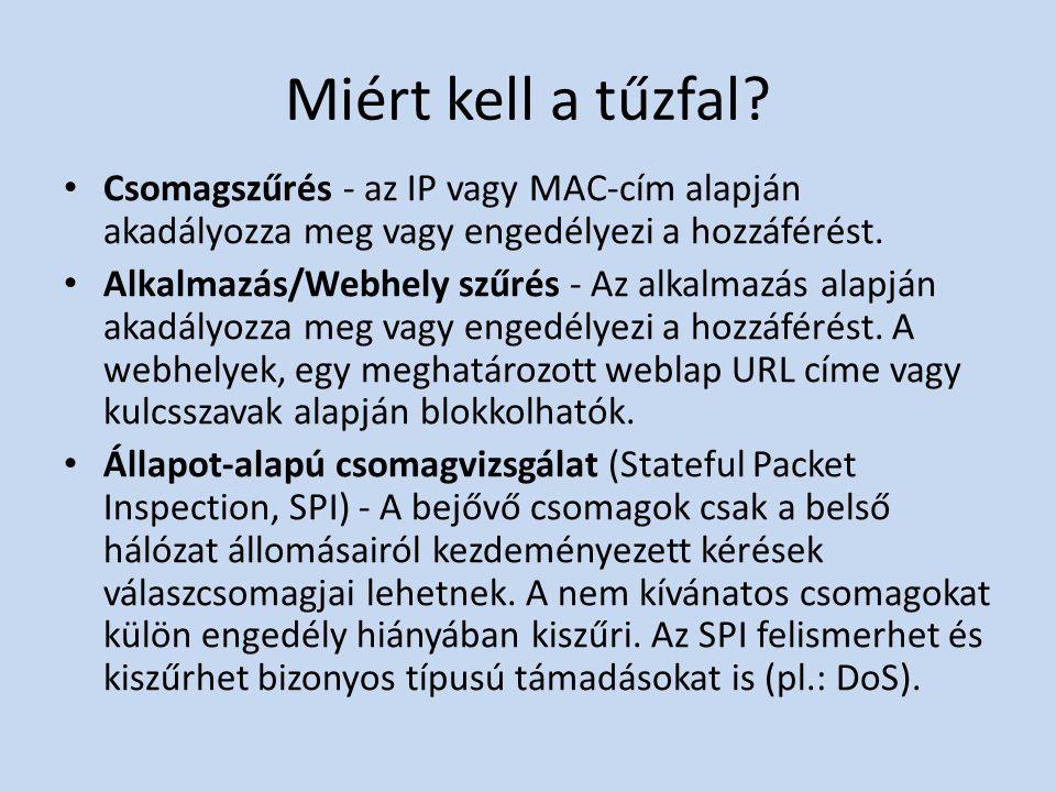 Miért kell a tűzfal? • Csomagszűrés - az IP vagy MAC-cím alapján akadályozza meg vagy engedélyezi a hozzáférést. • Alkalmazás/Webhely szűrés - Az alka