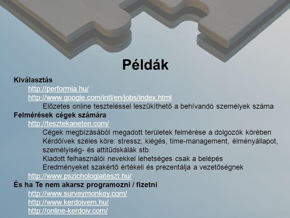Példák Kiválasztás http://performia.hu/ http://www.google.com/intl/en/jobs/index.html Előzetes online teszteléssel leszűkíthető a behívandó személyek száma Felmérések cégek számára http://tesztekaneten.com/ Cégek megbízásából megadott területek felmérése a dolgozók körében Kérdőívek széles köre: stressz, kiégés, time-management, élményállapot, személyiség- és attitűdskálák stb.