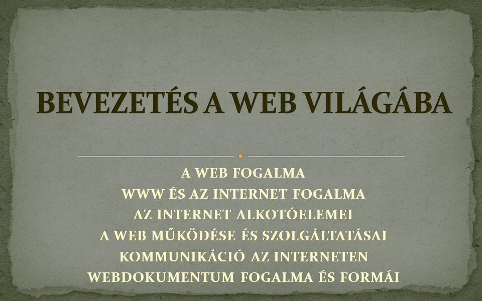 A WEB FOGALMA WWW ÉS AZ INTERNET FOGALMA AZ INTERNET ALKOTÓELEMEI A WEB MŰKÖDÉSE ÉS SZOLGÁLTATÁSAI KOMMUNIKÁCIÓ AZ INTERNETEN WEBDOKUMENTUM FOGALMA ÉS FORMÁI