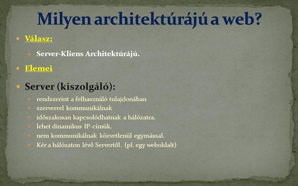  Válasz:  Server-Kliens Architektúrájú.