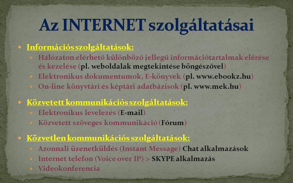  Információs szolgáltatások:  Hálózaton elérhető különböző jellegű információtartalmak elérése és kezelése (pl.