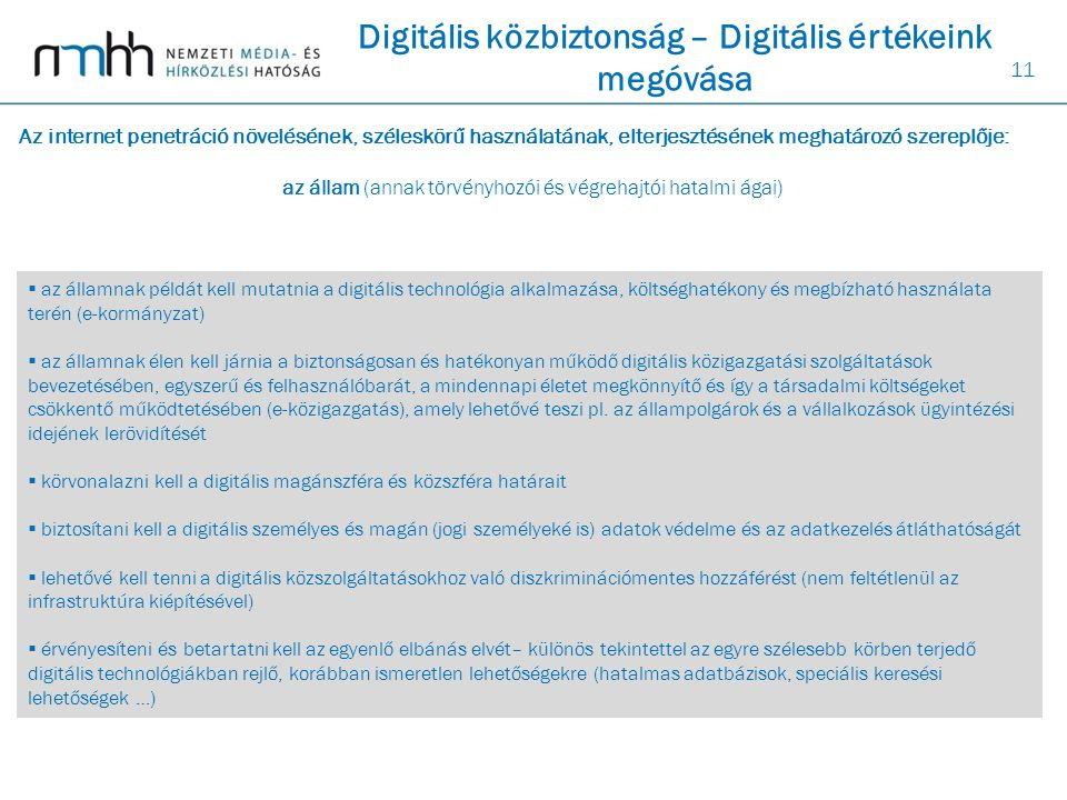 11  az államnak példát kell mutatnia a digitális technológia alkalmazása, költséghatékony és megbízható használata terén (e-kormányzat)  az államnak