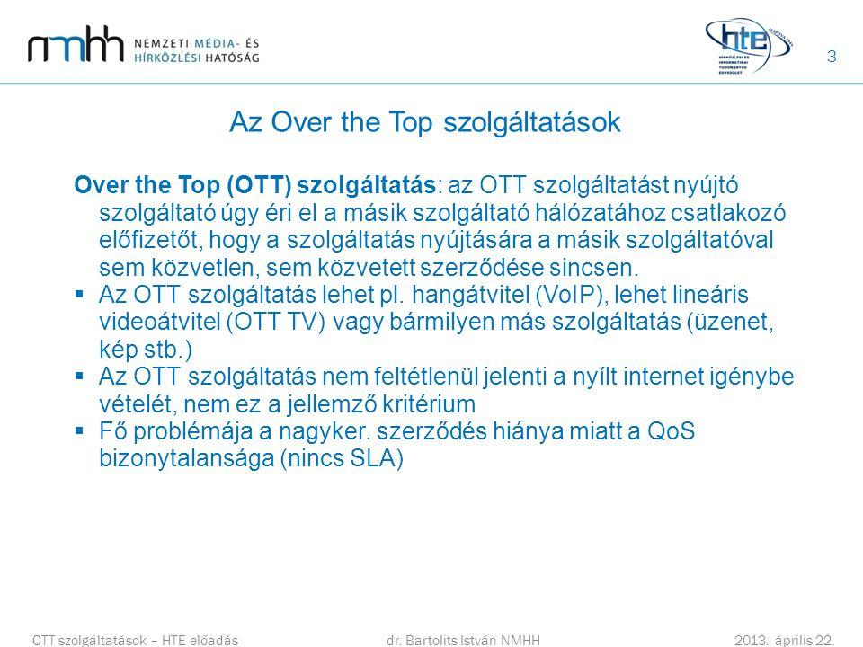 3 Az Over the Top szolgáltatások Over the Top (OTT) szolgáltatás: az OTT szolgáltatást nyújtó szolgáltató úgy éri el a másik szolgáltató hálózatához c