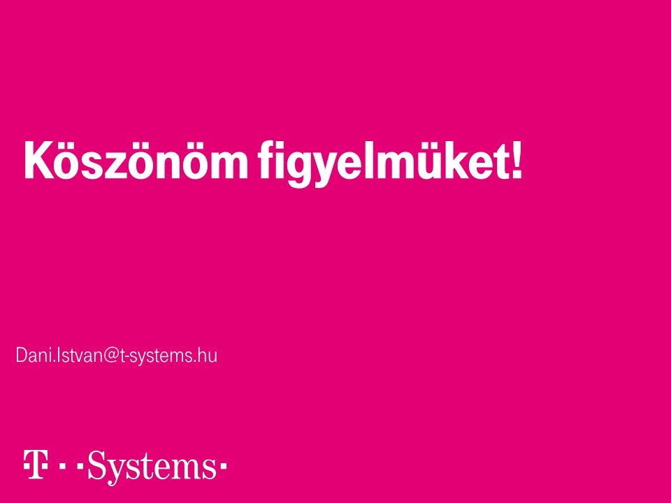 Köszönöm figyelmüket! Dani.Istvan@t-systems.hu