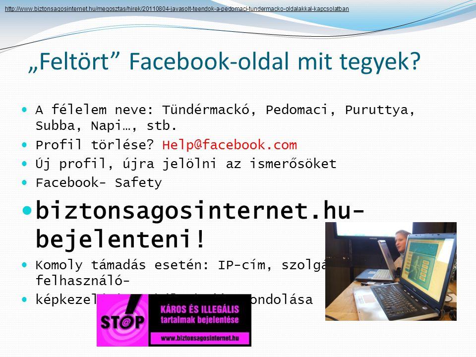 """""""Feltört"""" Facebook-oldal mit tegyek?  A félelem neve: Tündérmackó, Pedomaci, Puruttya, Subba, Napi…, stb.  Profil törlése? Help@facebook.com  Új pr"""