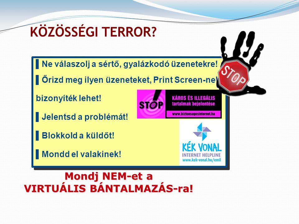 ▌Ne válaszolj a sértő, gyalázkodó üzenetekre! ▌Őrizd meg ilyen üzeneteket, Print Screen-nel, bizonyíték lehet! ▌Jelentsd a problémát! ▌Blokkold a küld