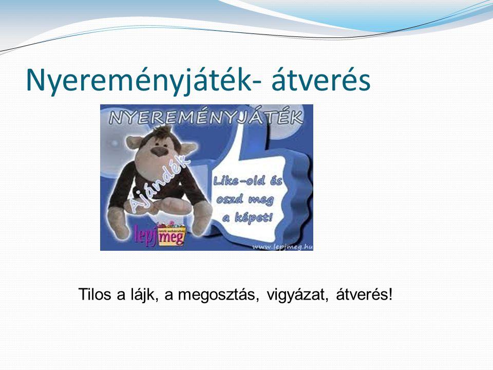 Nyereményjáték- átverés Tilos a lájk, a megosztás, vigyázat, átverés!