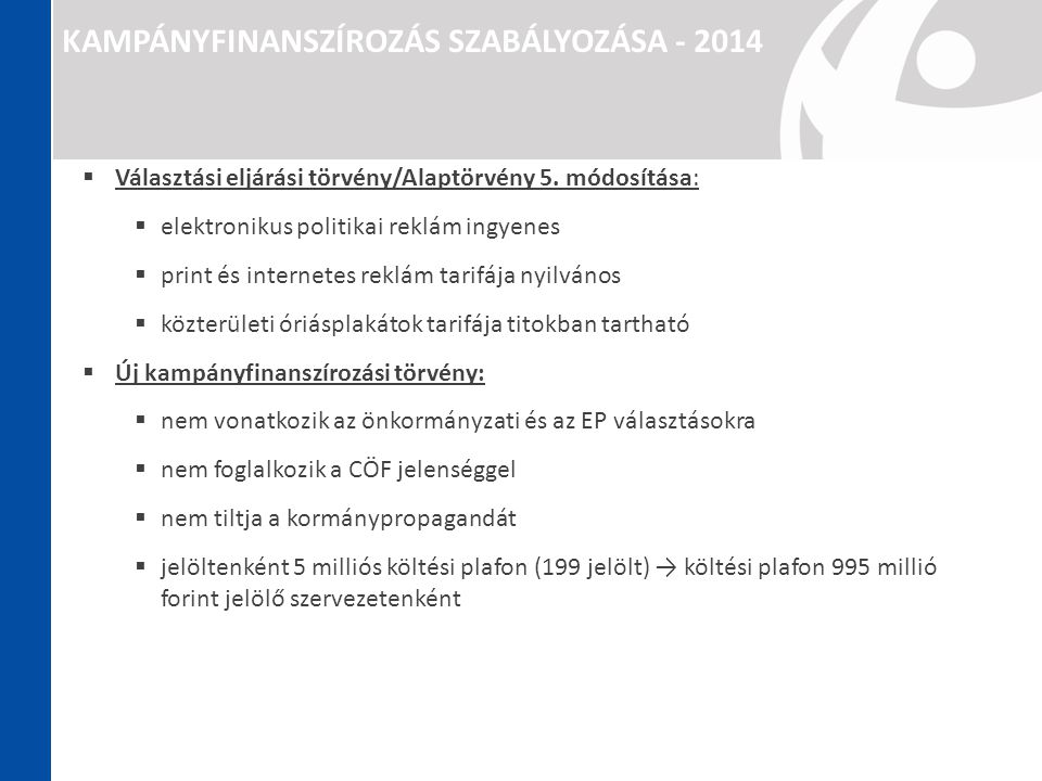 KAMPÁNYFINANSZÍROZÁS SZABÁLYOZÁSA - 2014  Választási eljárási törvény/Alaptörvény 5. módosítása:  elektronikus politikai reklám ingyenes  print és
