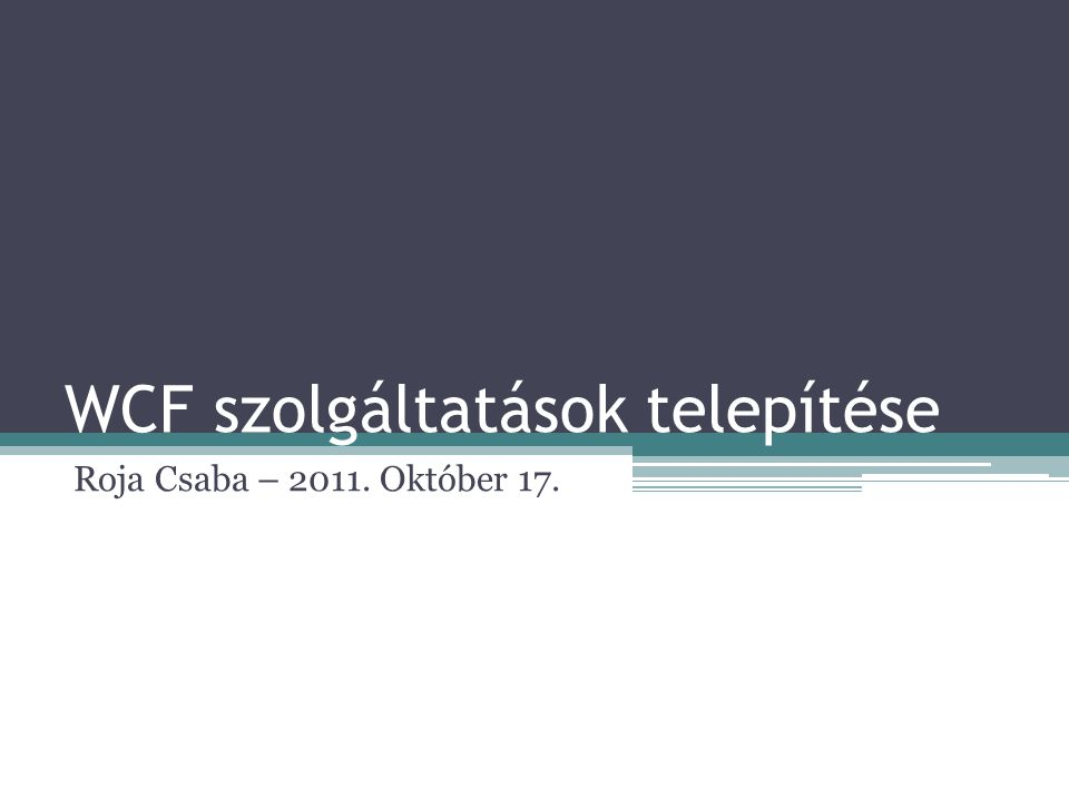WCF szolgáltatások telepítése Roja Csaba – 2011. Október 17.
