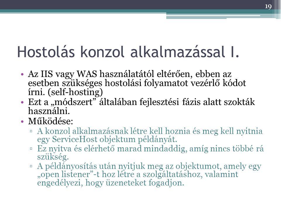 Hostolás konzol alkalmazással I. •Az IIS vagy WAS használatától eltérően, ebben az esetben szükséges hostolási folyamatot vezérlő kódot írni. (self-ho