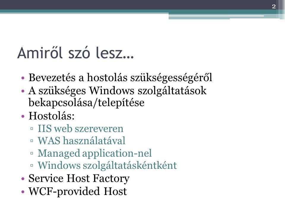 Bevezetés •Eddig: szolgáltatások készítése és kinyilvánítása •A WCF szolgáltatások nem önálló, futtatható alkalmazások.