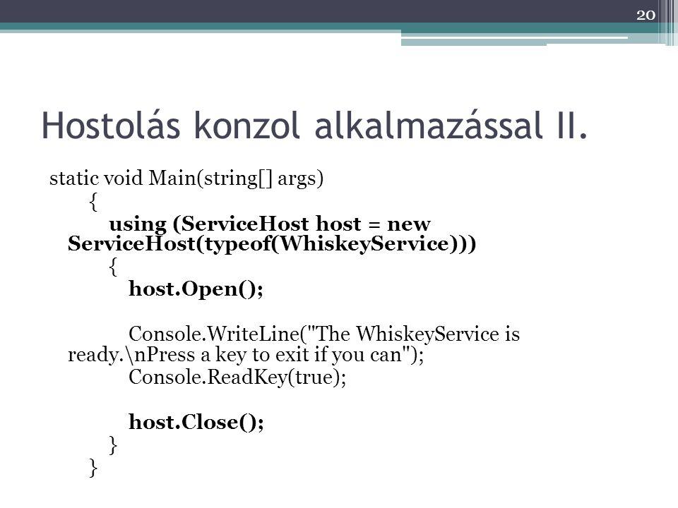 Hostolás konzol alkalmazással II. static void Main(string[] args) { using (ServiceHost host = new ServiceHost(typeof(WhiskeyService))) { host.Open();