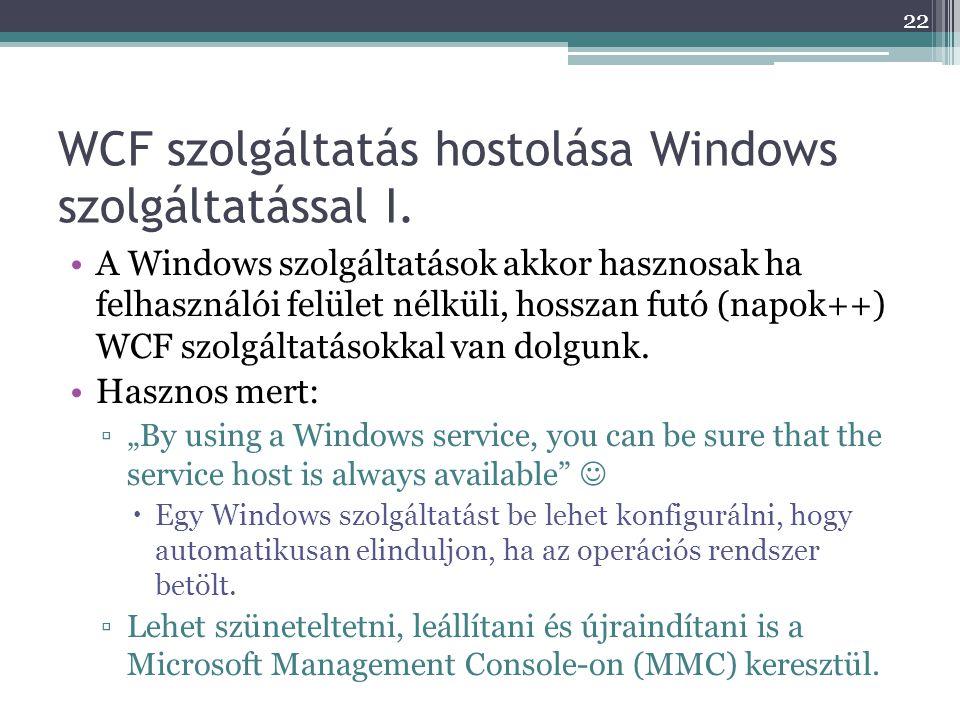 WCF szolgáltatás hostolása Windows szolgáltatással I. •A Windows szolgáltatások akkor hasznosak ha felhasználói felület nélküli, hosszan futó (napok++