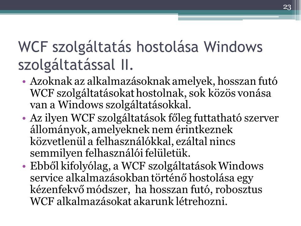 WCF szolgáltatás hostolása Windows szolgáltatással II. •Azoknak az alkalmazásoknak amelyek, hosszan futó WCF szolgáltatásokat hostolnak, sok közös von