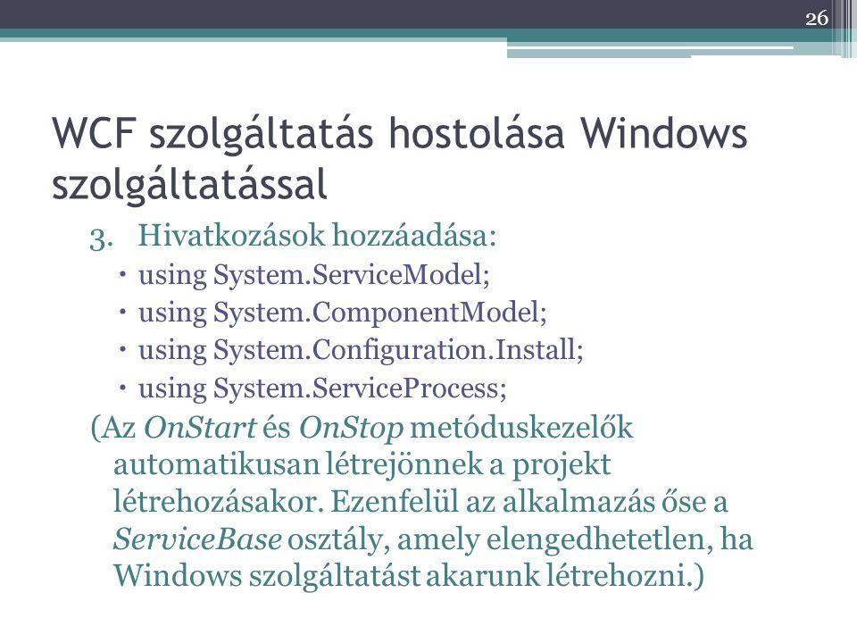 WCF szolgáltatás hostolása Windows szolgáltatással 3.Hivatkozások hozzáadása:  using System.ServiceModel;  using System.ComponentModel;  using Syst