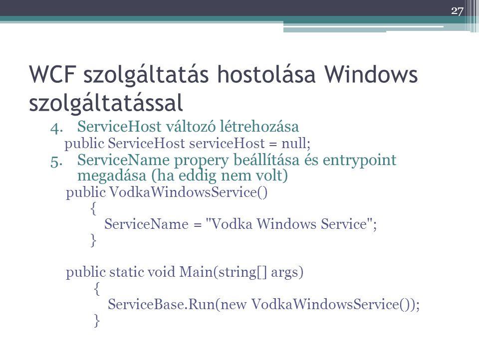 WCF szolgáltatás hostolása Windows szolgáltatással 4.ServiceHost változó létrehozása public ServiceHost serviceHost = null; 5.ServiceName propery beál
