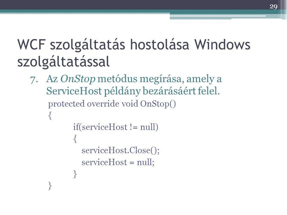 WCF szolgáltatás hostolása Windows szolgáltatással 7.Az OnStop metódus megírása, amely a ServiceHost példány bezárásáért felel. protected override voi