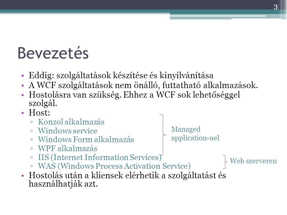 Bevezetés •Eddig: szolgáltatások készítése és kinyilvánítása •A WCF szolgáltatások nem önálló, futtatható alkalmazások. •Hostolásra van szükség. Ehhez