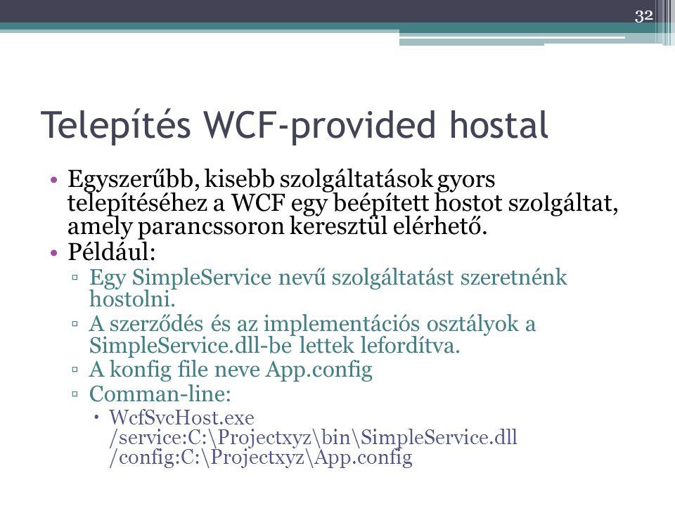 Telepítés WCF-provided hostal •Egyszerűbb, kisebb szolgáltatások gyors telepítéséhez a WCF egy beépített hostot szolgáltat, amely parancssoron kereszt
