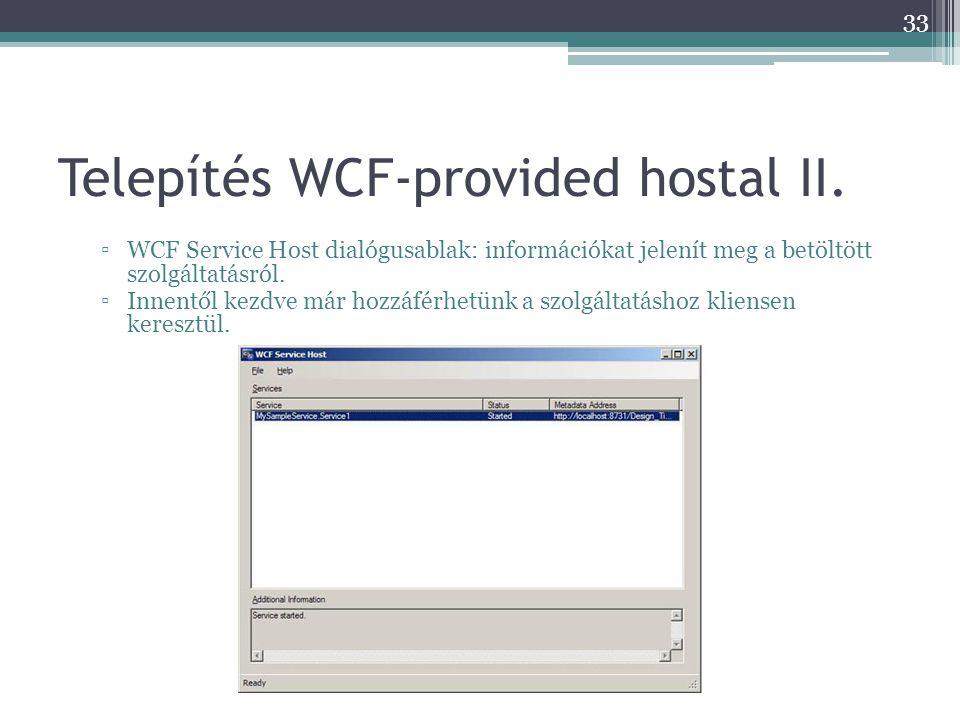 Telepítés WCF-provided hostal II. ▫WCF Service Host dialógusablak: információkat jelenít meg a betöltött szolgáltatásról. ▫Innentől kezdve már hozzáfé