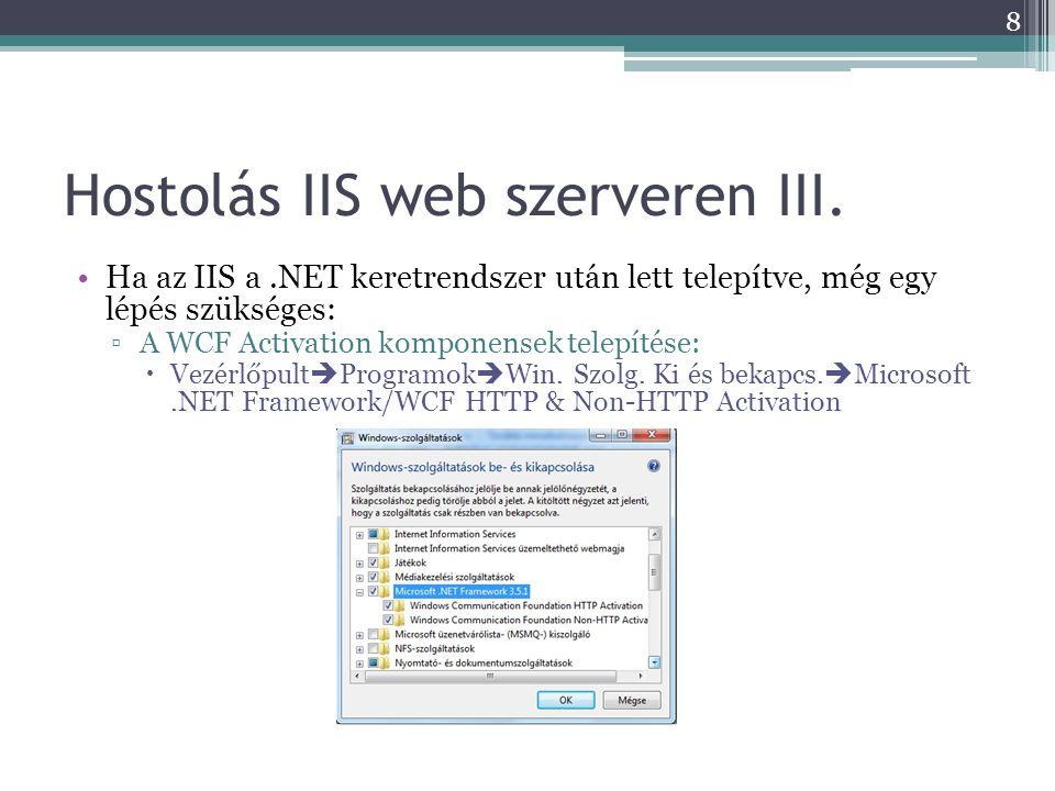 Hostolás IIS web szerveren III. •Ha az IIS a.NET keretrendszer után lett telepítve, még egy lépés szükséges: ▫A WCF Activation komponensek telepítése: