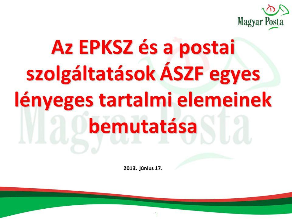 1 Az EPKSZ és a postai szolgáltatások ÁSZF egyes lényeges tartalmi elemeinek bemutatása 2013.