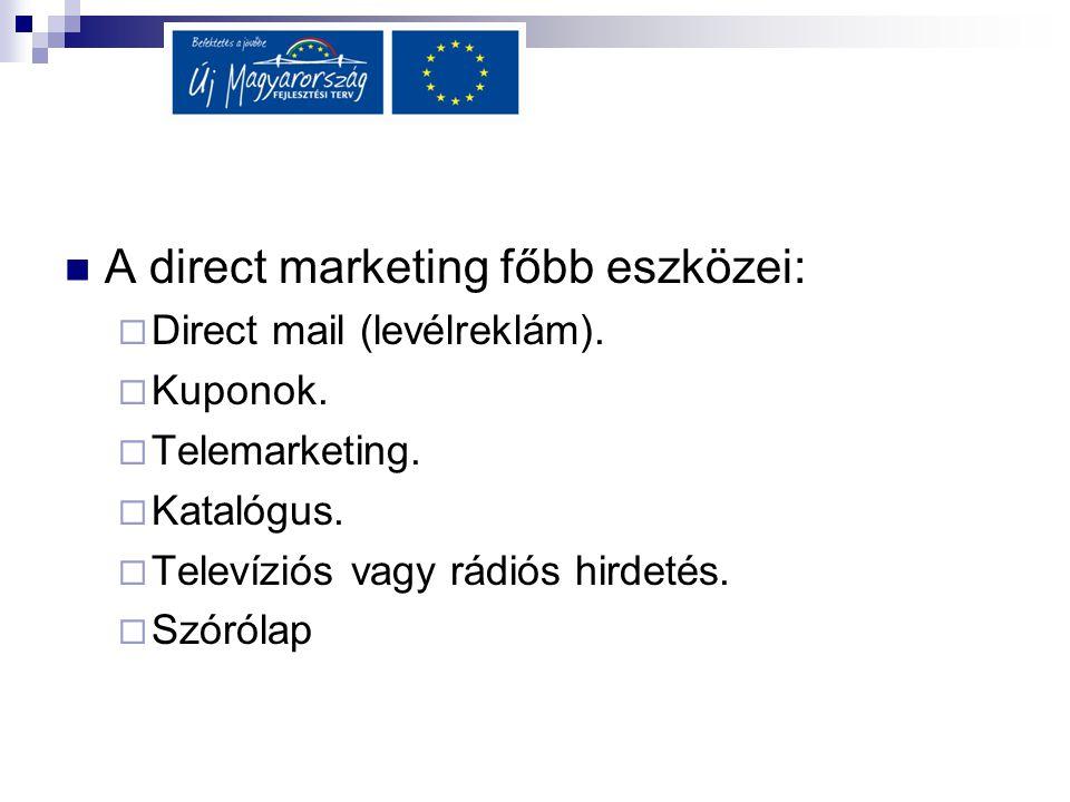  A direct marketing főbb eszközei:  Direct mail (levélreklám).  Kuponok.  Telemarketing.  Katalógus.  Televíziós vagy rádiós hirdetés.  Szóróla