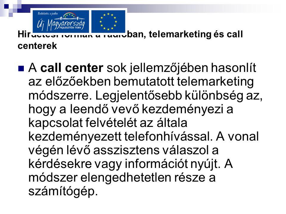 Hirdetési formák a rádióban, telemarketing és call centerek  A call center sok jellemzőjében hasonlít az előzőekben bemutatott telemarketing módszerr