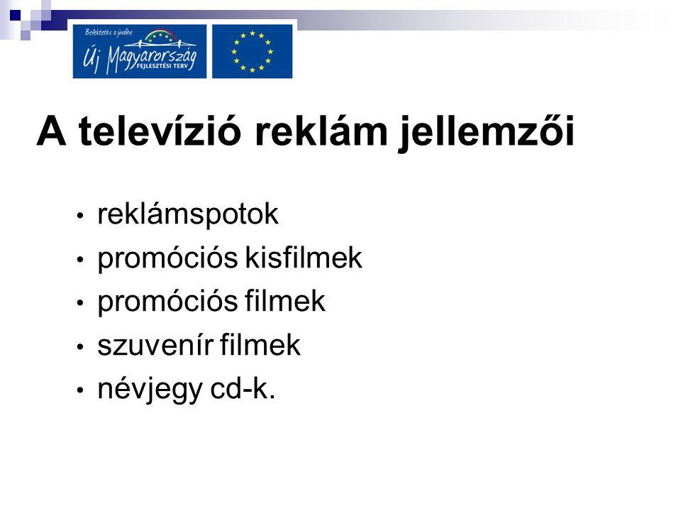 A televízió reklám jellemzői • reklámspotok • promóciós kisfilmek • promóciós filmek • szuvenír filmek • névjegy cd-k.